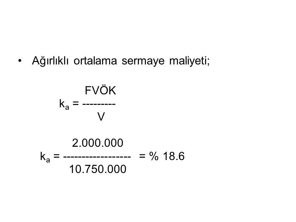 Ağırlıklı ortalama sermaye maliyeti; FVÖK k a = --------- V 2.000.000 k a = ------------------ = % 18.6 10.750.000