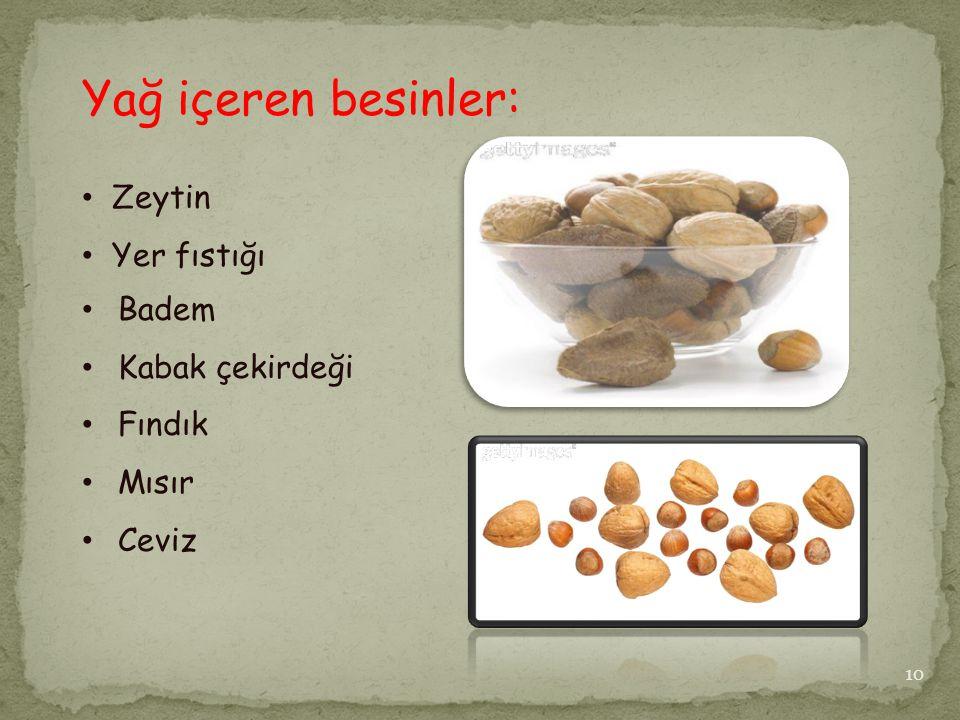 Yağ içeren besinler: Zeytin Yer fıstığı Badem Kabak çekirdeği Fındık Mısır Ceviz 10