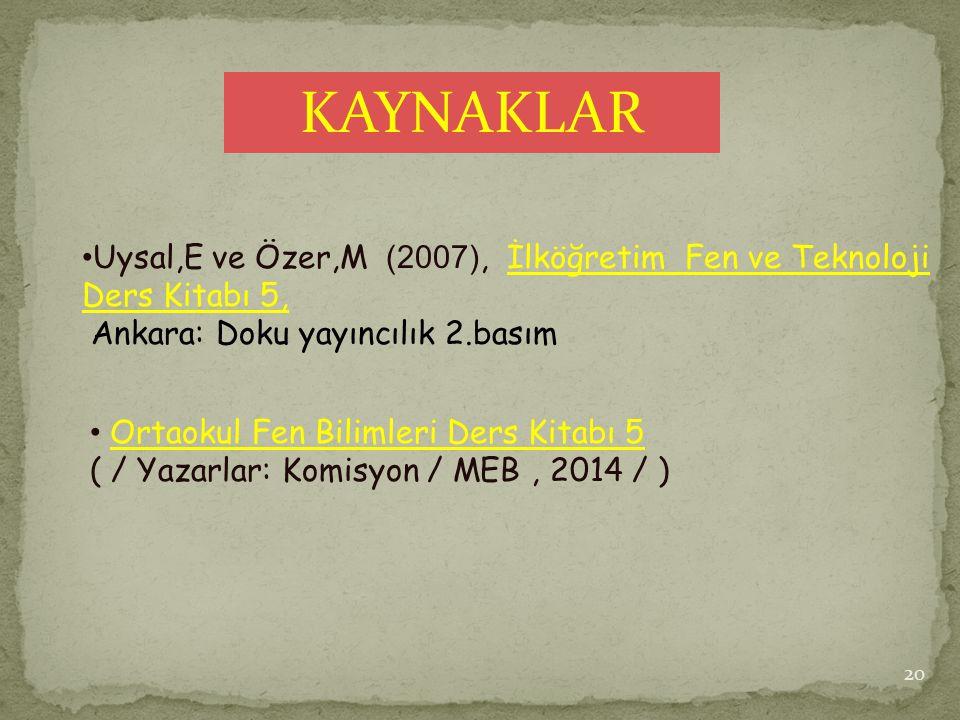 KAYNAKLAR Uysal,E ve Özer,M (2007), İlköğretim Fen ve Teknoloji Ders Kitabı 5, Ankara: Doku yayıncılık 2.basım 20 Ortaokul Fen Bilimleri Ders Kitabı 5