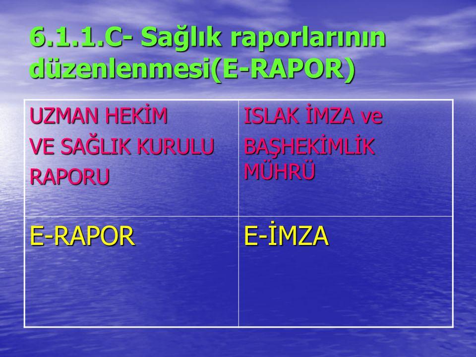 6.1.1.C- Sağlık raporlarının düzenlenmesi(E-RAPOR) UZMAN HEKİM VE SAĞLIK KURULU RAPORU ISLAK İMZA ve BAŞHEKİMLİK MÜHRÜ E-RAPORE-İMZA