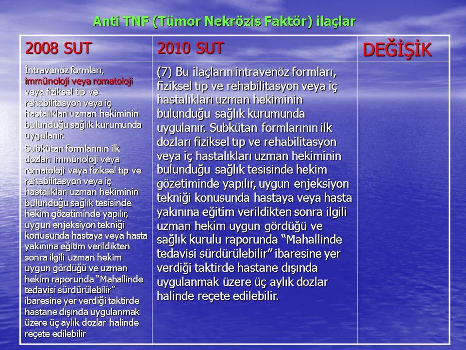 Anti TNF (Tümor Nekrözis Faktör) ilaçlar Anti TNF (Tümor Nekrözis Faktör) ilaçlar 2008 SUT 2010 SUT DEĞİŞİK İntravenöz formları, immünoloji veya romatoloji veya fiziksel tıp ve rehabilitasyon veya iç hastalıkları uzman hekiminin bulunduğu sağlık kurumunda uygulanır.