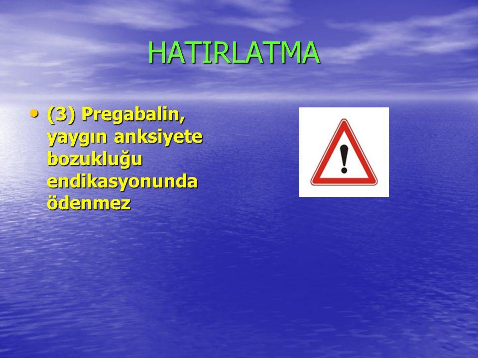 HATIRLATMA HATIRLATMA (3) Pregabalin, yaygın anksiyete bozukluğu endikasyonunda ödenmez (3) Pregabalin, yaygın anksiyete bozukluğu endikasyonunda ödenmez