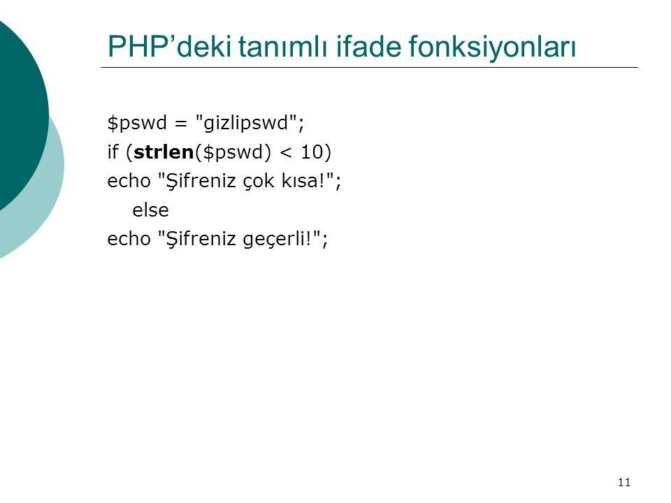 11 PHP'deki tanımlı ifade fonksiyonları $pswd = gizlipswd ; if (strlen($pswd) < 10) echo Şifreniz çok kısa! ; else echo Şifreniz geçerli! ;