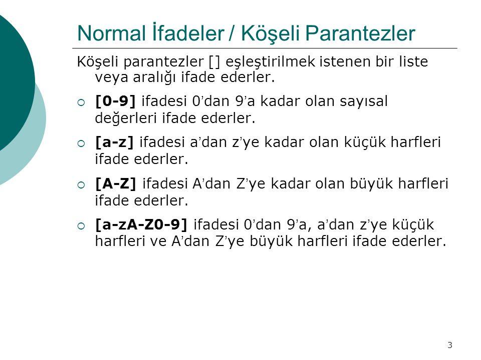 3 Normal İfadeler / Köşeli Parantezler Köşeli parantezler [] eşleştirilmek istenen bir liste veya aralığı ifade ederler.  [0-9] ifadesi 0'dan 9'a kad