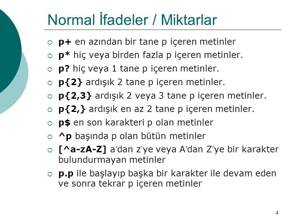 4 Normal İfadeler / Miktarlar  p+ en azından bir tane p içeren metinler  p* hiç veya birden fazla p içeren metinler.  p? hiç veya 1 tane p içeren m