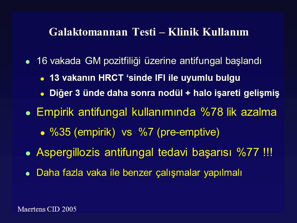 Galaktomannan Testi – Klinik Kullanım l 16 vakada GM pozitfiliği üzerine antifungal başlandı l 13 vakanın HRCT 'sinde IFI ile uyumlu bulgu l Diğer 3 ü
