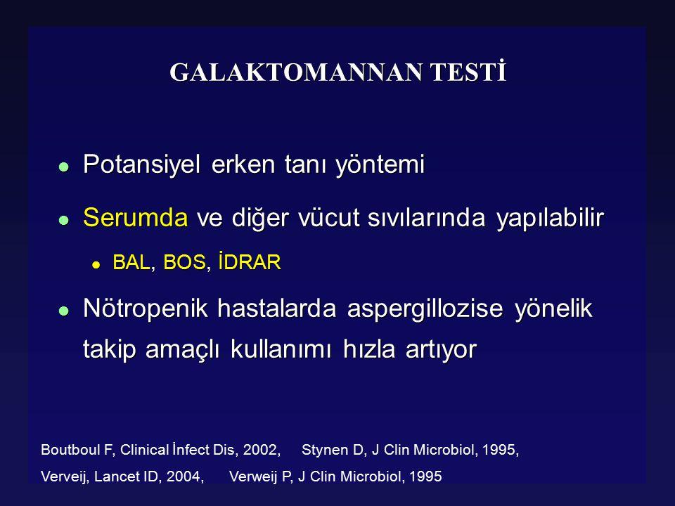 GALAKTOMANNAN TESTİ l Potansiyel erken tanı yöntemi l Serumda ve diğer vücut sıvılarında yapılabilir l BAL, BOS, İDRAR l Nötropenik hastalarda aspergi