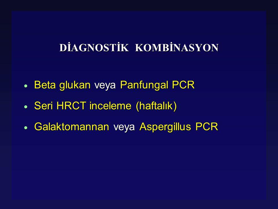 DİAGNOSTİK KOMBİNASYON ● Beta glukan veya Panfungal PCR ● Seri HRCT inceleme (haftalık) ● Galaktomannan veya Aspergillus PCR ● Beta glukan veya Panfun