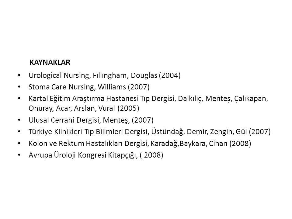 KAYNAKLAR Urological Nursing, Fıllıngham, Douglas (2004) Stoma Care Nursing, Williams (2007) Kartal Eğitim Araştırma Hastanesi Tıp Dergisi, Dalkılıç,