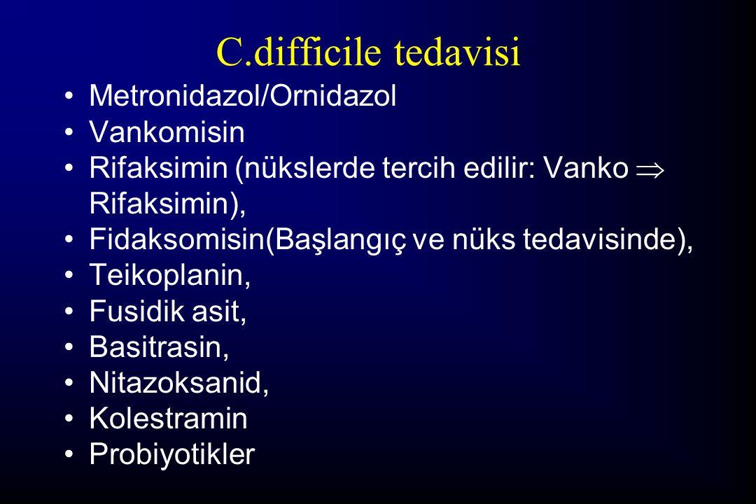 C.difficile tedavisi Metronidazol/Ornidazol Vankomisin Rifaksimin (nükslerde tercih edilir: Vanko  Rifaksimin), Fidaksomisin(Başlangıç ve nüks tedavi