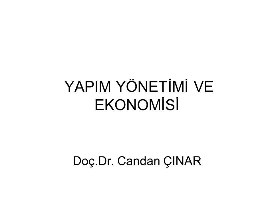 YAPIM YÖNETİMİ VE EKONOMİSİ Doç.Dr. Candan ÇINAR
