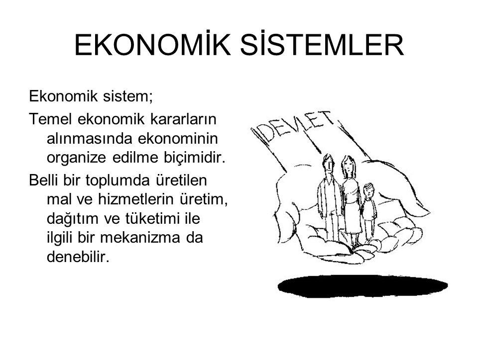 EKONOMİK SİSTEMLER Ekonomik sistem; Temel ekonomik kararların alınmasında ekonominin organize edilme biçimidir. Belli bir toplumda üretilen mal ve hiz