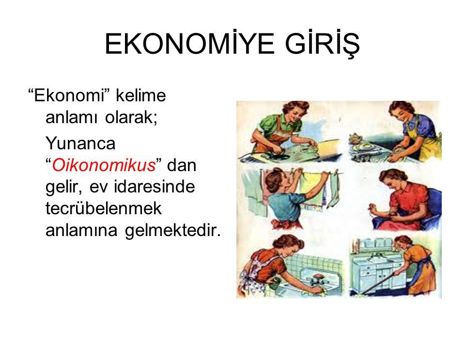 """EKONOMİYE GİRİŞ """"Ekonomi"""" kelime anlamı olarak; Yunanca """"Oikonomikus"""" dan gelir, ev idaresinde tecrübelenmek anlamına gelmektedir."""
