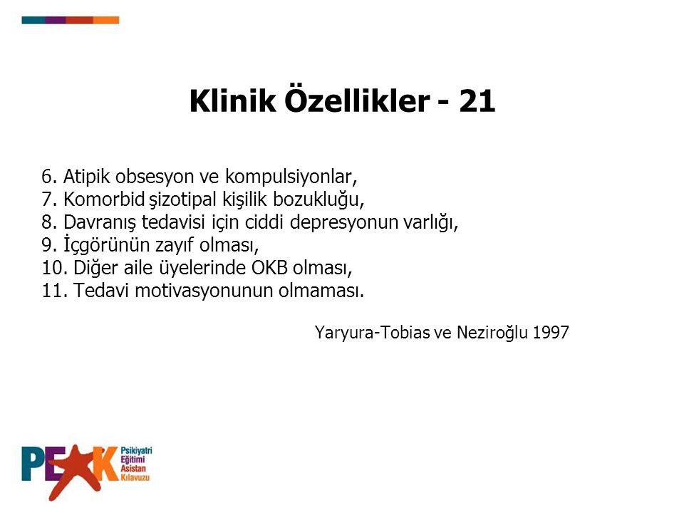 Klinik Özellikler - 21 6.Atipik obsesyon ve kompulsiyonlar, 7.
