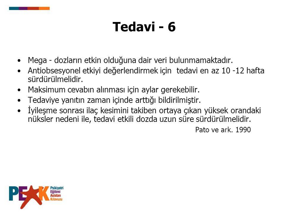 Tedavi - 6 Mega - dozların etkin olduğuna dair veri bulunmamaktadır. Antiobsesyonel etkiyi değerlendirmek için tedavi en az 10 -12 hafta sürdürülmelid