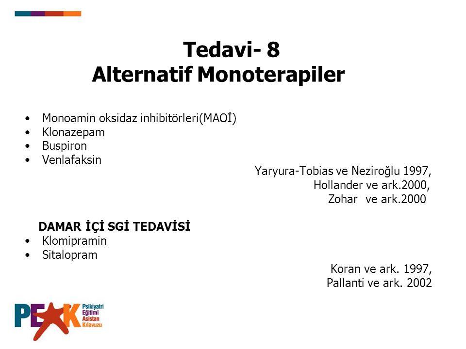 Tedavi- 8 Alternatif Monoterapiler Monoamin oksidaz inhibitörleri(MAOİ) Klonazepam Buspiron Venlafaksin Yaryura-Tobias ve Neziroğlu 1997, Hollander ve ark.2000, Zohar ve ark.2000 DAMAR İÇİ SGİ TEDAVİSİ Klomipramin Sitalopram Koran ve ark.