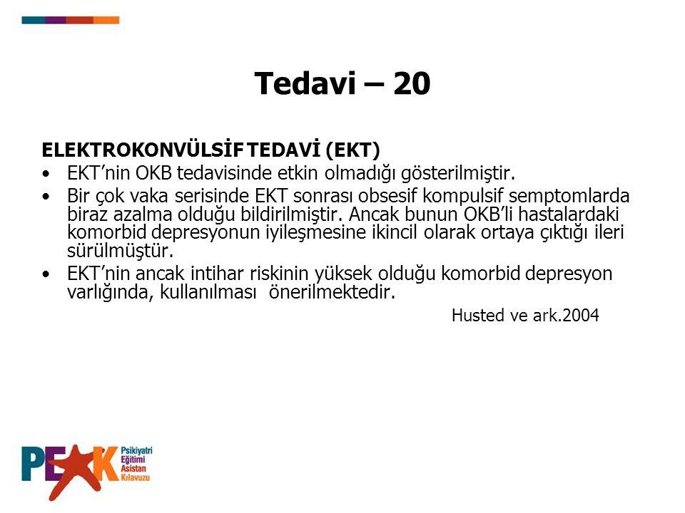 Tedavi – 20 ELEKTROKONVÜLSİF TEDAVİ (EKT) EKT'nin OKB tedavisinde etkin olmadığı gösterilmiştir. Bir çok vaka serisinde EKT sonrası obsesif kompulsif