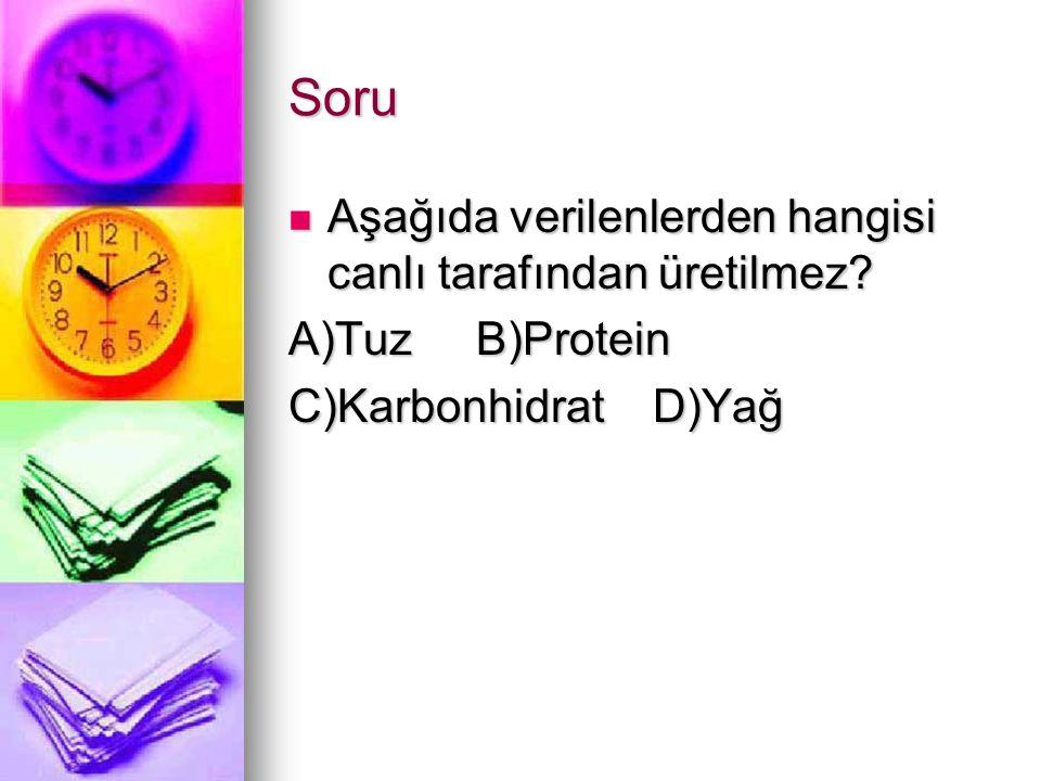 Soru Aşağıda verilenlerden hangisi canlı tarafından üretilmez? Aşağıda verilenlerden hangisi canlı tarafından üretilmez? A)Tuz B)Protein C)Karbonhidra