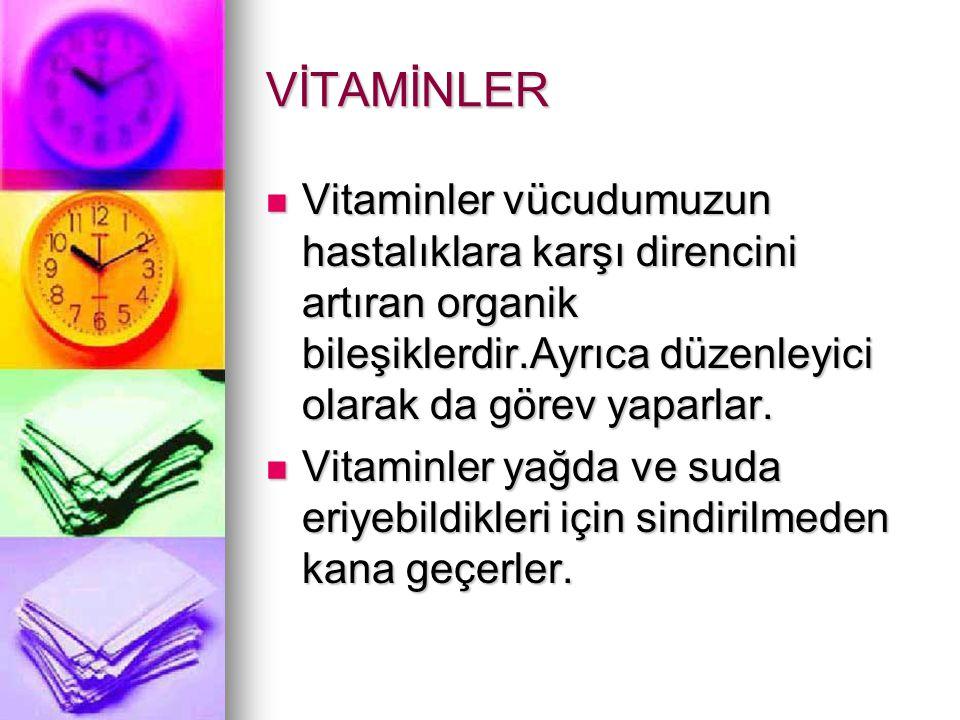 VİTAMİNLER Vitaminler vücudumuzun hastalıklara karşı direncini artıran organik bileşiklerdir.Ayrıca düzenleyici olarak da görev yaparlar. Vitaminler v