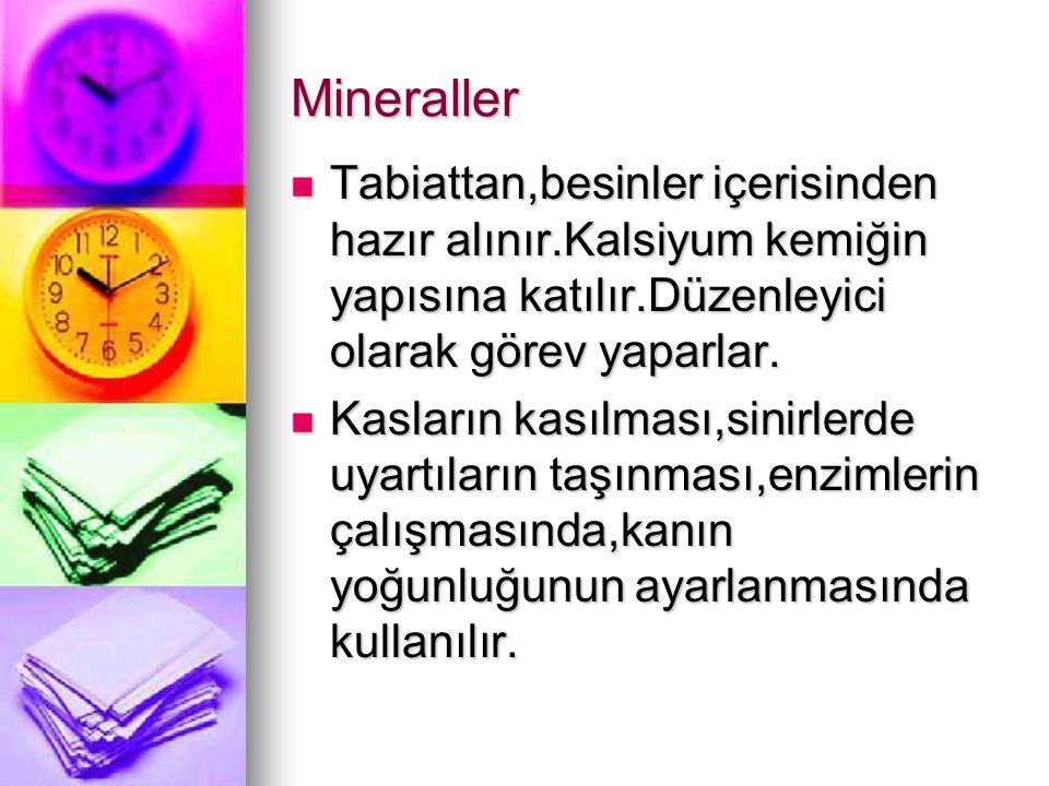 Mineraller Tabiattan,besinler içerisinden hazır alınır.Kalsiyum kemiğin yapısına katılır.Düzenleyici olarak görev yaparlar. Tabiattan,besinler içerisi