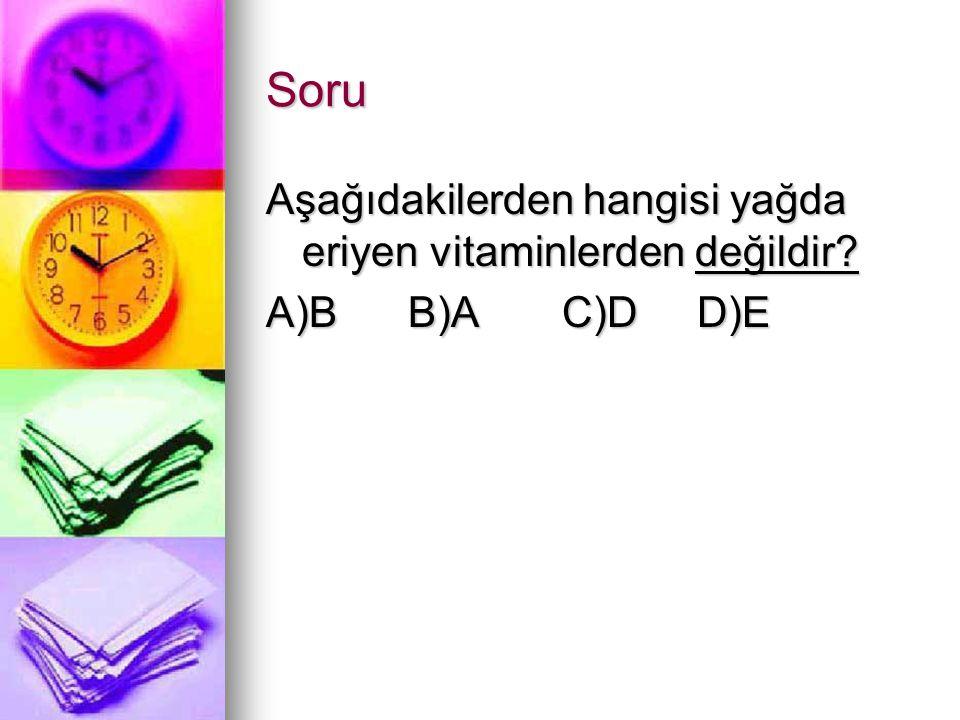 Soru Aşağıdakilerden hangisi yağda eriyen vitaminlerden değildir? A)B B)A C)D D)E