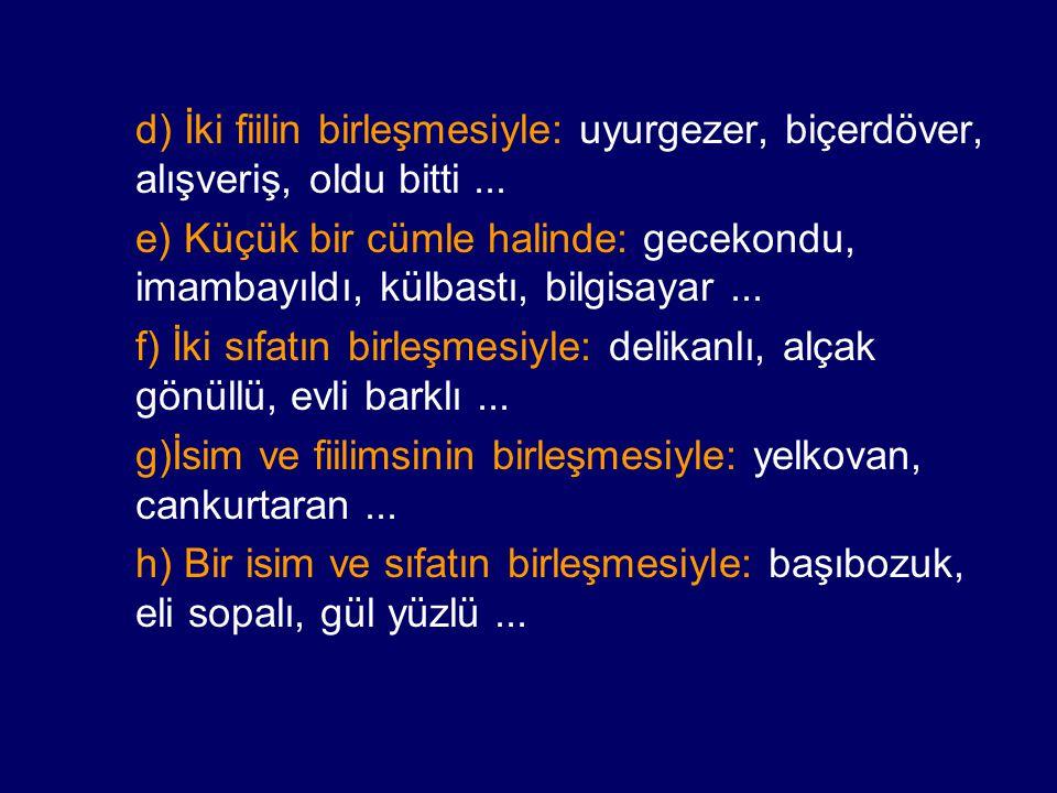 ÖRNEK SORU Aşağıdaki cümlelerde geçen bileşik isimlerden hangisi yapısı yönünden diğerlerinden farklıdır.