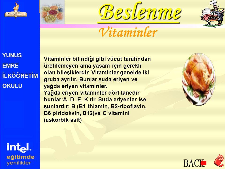 YUNUS EMRE İLKÖĞRETİM OKULU Vitaminler Vitaminler bilindiği gibi vücut tarafından üretilemeyen ama yasam için gerekli olan bileşiklerdir. Vitaminler g