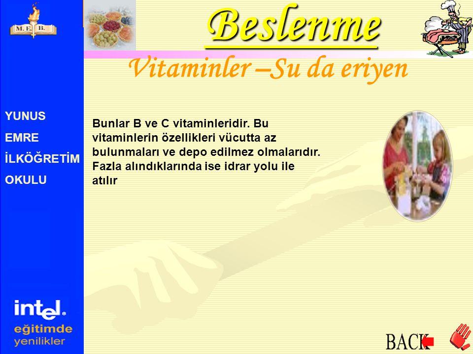 YUNUS EMRE İLKÖĞRETİM OKULU Vitaminler –Su da eriyen Bunlar B ve C vitaminleridir. Bu vitaminlerin özellikleri vücutta az bulunmaları ve depo edilmez