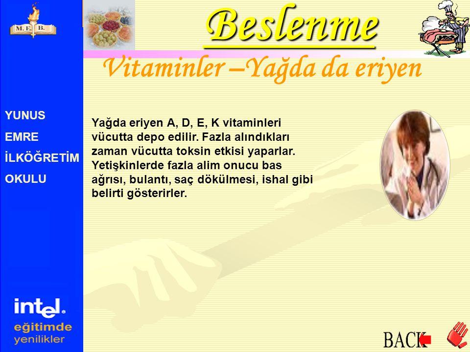 YUNUS EMRE İLKÖĞRETİM OKULU Vitaminler –Yağda da eriyen Yağda eriyen A, D, E, K vitaminleri vücutta depo edilir. Fazla alındıkları zaman vücutta toksi