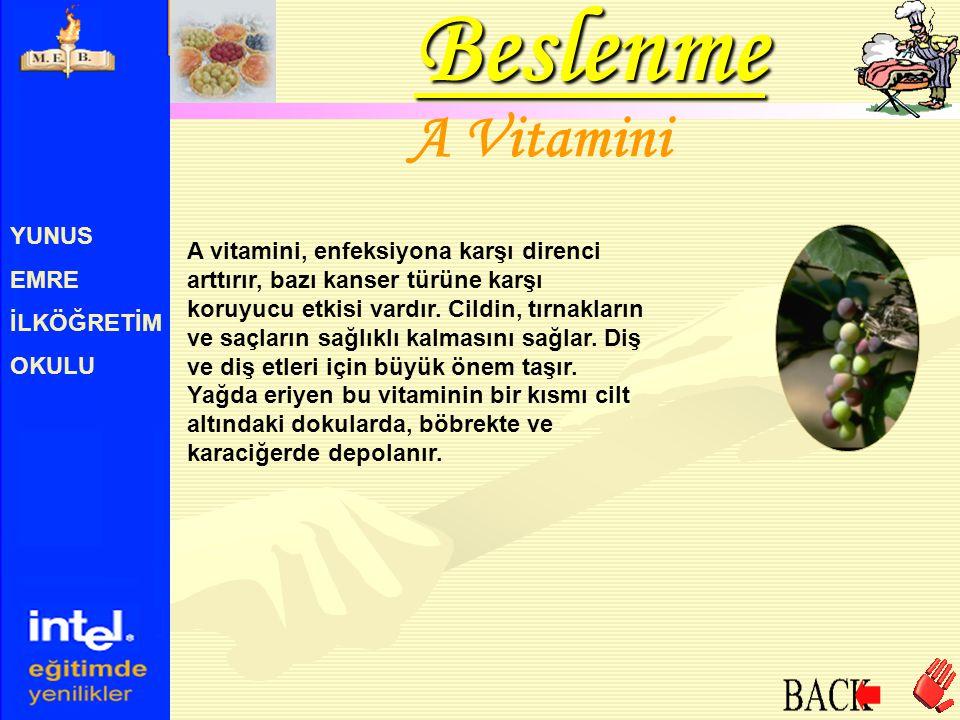 YUNUS EMRE İLKÖĞRETİM OKULU A Vitamini A vitamini, enfeksiyona karşı direnci arttırır, bazı kanser türüne karşı koruyucu etkisi vardır. Cildin, tırnak