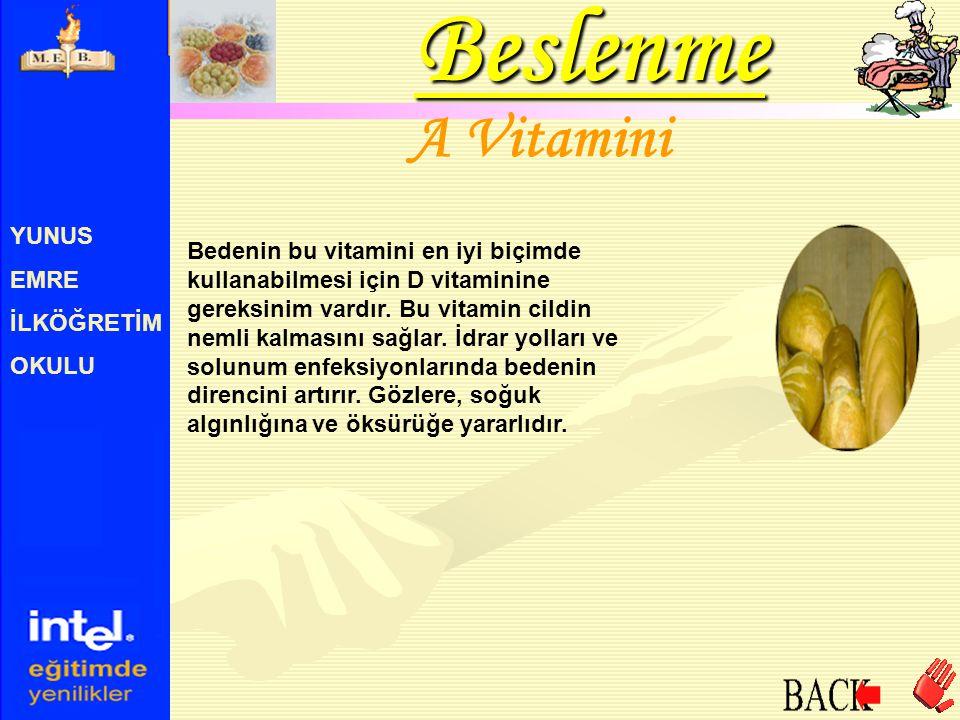 YUNUS EMRE İLKÖĞRETİM OKULU A Vitamini Bedenin bu vitamini en iyi biçimde kullanabilmesi için D vitaminine gereksinim vardır. Bu vitamin cildin nemli