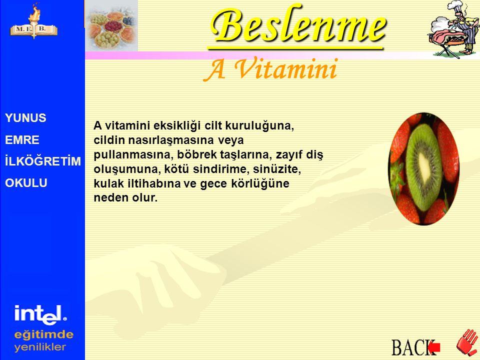 YUNUS EMRE İLKÖĞRETİM OKULU A Vitamini A vitamini eksikliği cilt kuruluğuna, cildin nasırlaşmasına veya pullanmasına, böbrek taşlarına, zayıf diş oluş