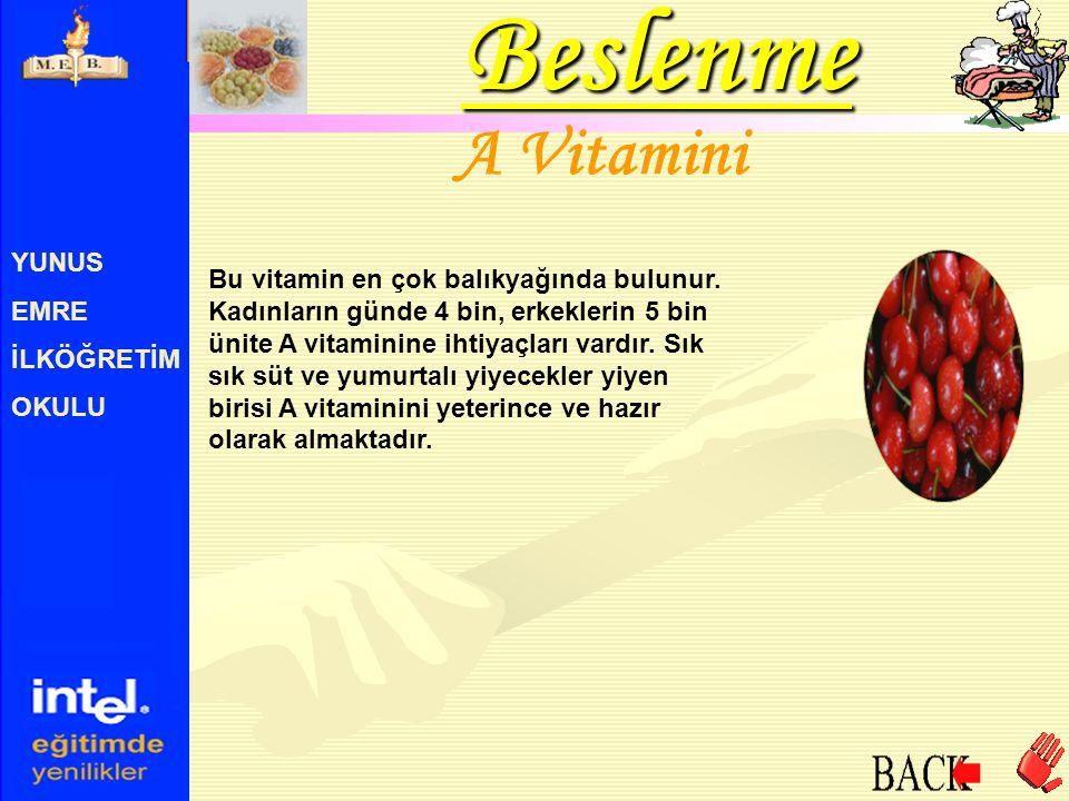 YUNUS EMRE İLKÖĞRETİM OKULU A Vitamini Bu vitamin en çok balıkyağında bulunur. Kadınların günde 4 bin, erkeklerin 5 bin ünite A vitaminine ihtiyaçları