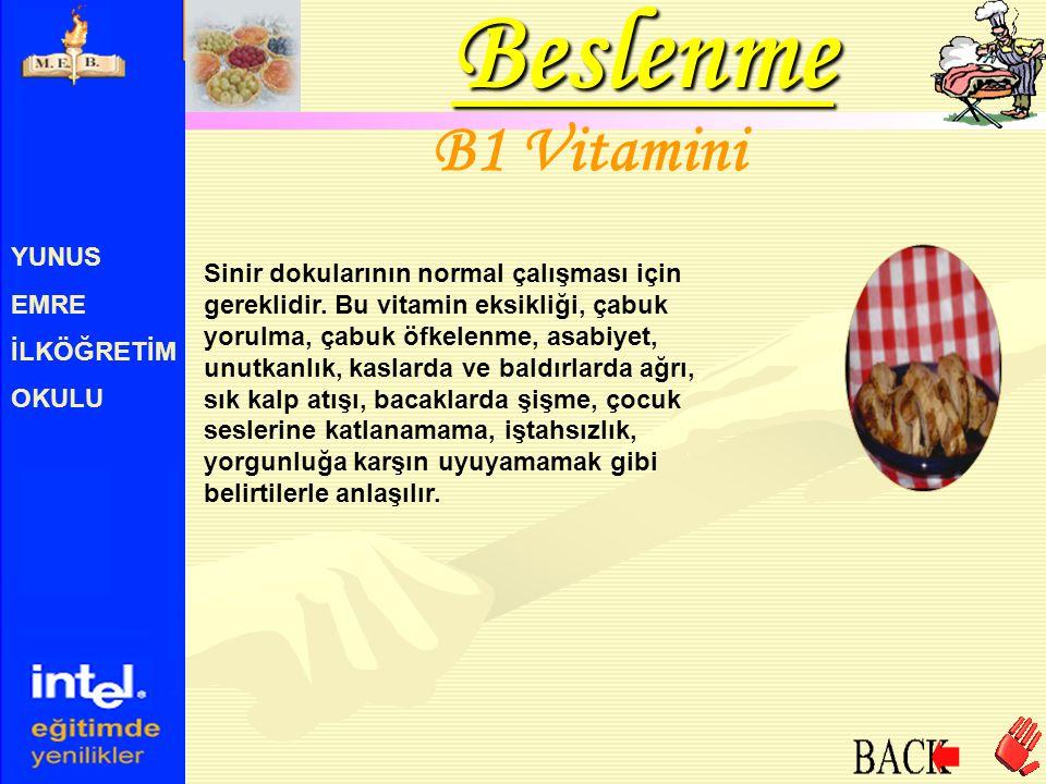 YUNUS EMRE İLKÖĞRETİM OKULU B1 Vitamini Sinir dokularının normal çalışması için gereklidir. Bu vitamin eksikliği, çabuk yorulma, çabuk öfkelenme, asab