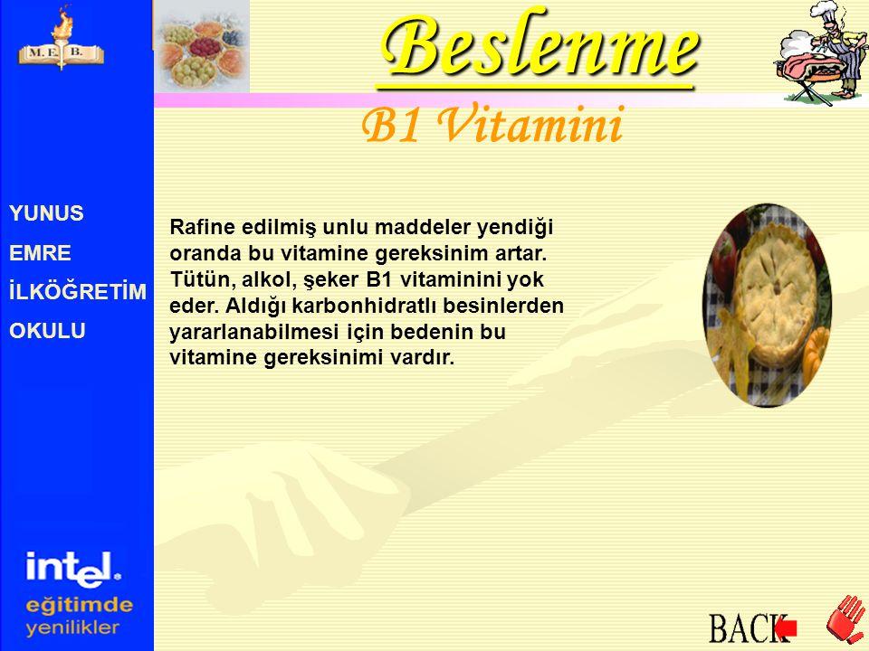 YUNUS EMRE İLKÖĞRETİM OKULU B1 Vitamini Rafine edilmiş unlu maddeler yendiği oranda bu vitamine gereksinim artar. Tütün, alkol, şeker B1 vitaminini yo