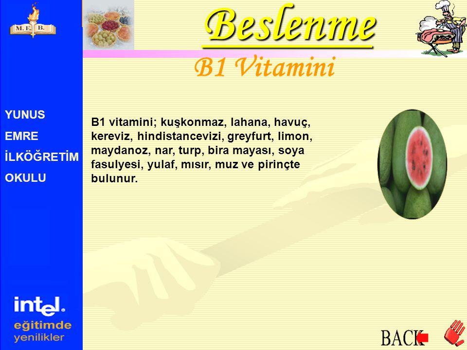 YUNUS EMRE İLKÖĞRETİM OKULU B1 Vitamini B1 vitamini; kuşkonmaz, lahana, havuç, kereviz, hindistancevizi, greyfurt, limon, maydanoz, nar, turp, bira ma