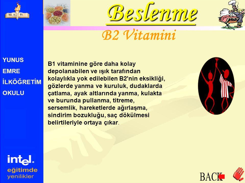 YUNUS EMRE İLKÖĞRETİM OKULU B2 Vitamini B1 vitaminine göre daha kolay depolanabilen ve ışık tarafından kolaylıkla yok edilebilen B2'nin eksikliği, göz