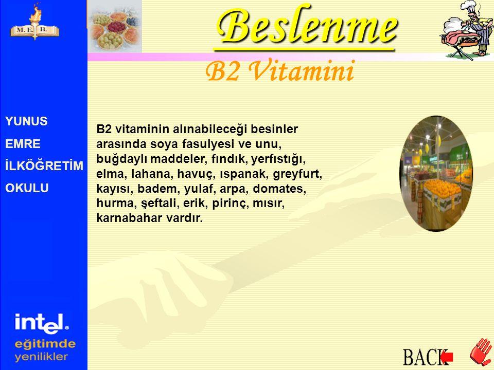 YUNUS EMRE İLKÖĞRETİM OKULU B2 Vitamini B2 vitaminin alınabileceği besinler arasında soya fasulyesi ve unu, buğdaylı maddeler, fındık, yerfıstığı, elm