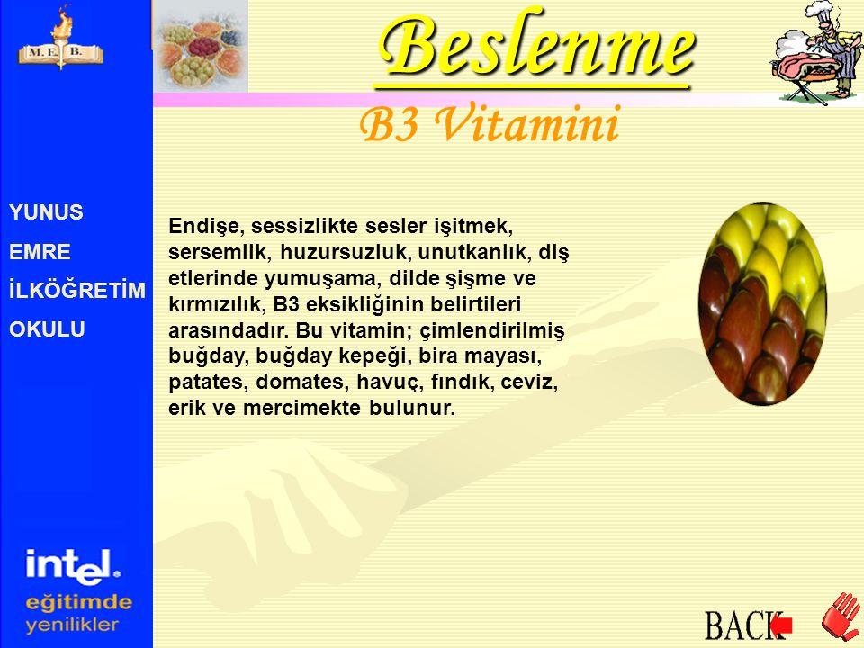 YUNUS EMRE İLKÖĞRETİM OKULU B3 Vitamini Endişe, sessizlikte sesler işitmek, sersemlik, huzursuzluk, unutkanlık, diş etlerinde yumuşama, dilde şişme ve