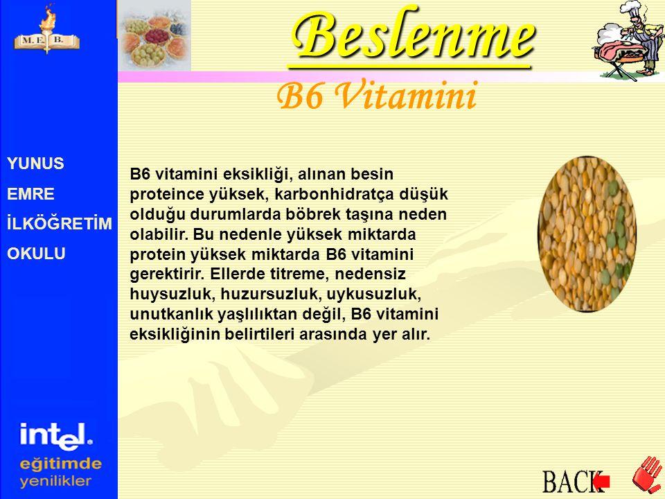 YUNUS EMRE İLKÖĞRETİM OKULU B6 Vitamini B6 vitamini eksikliği, alınan besin proteince yüksek, karbonhidratça düşük olduğu durumlarda böbrek taşına ned