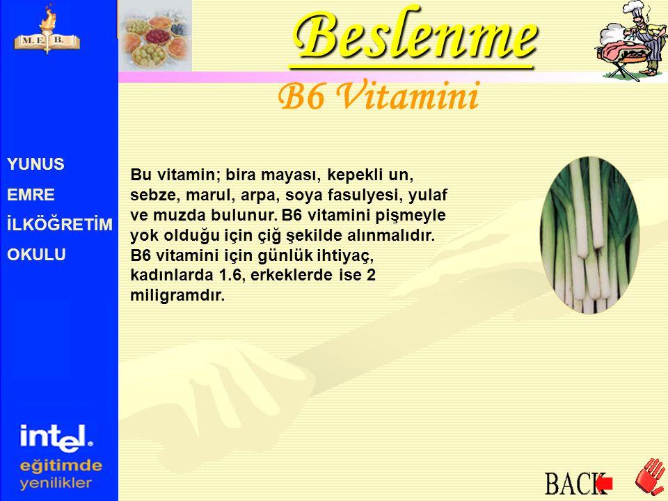 YUNUS EMRE İLKÖĞRETİM OKULU B6 Vitamini Bu vitamin; bira mayası, kepekli un, sebze, marul, arpa, soya fasulyesi, yulaf ve muzda bulunur. B6 vitamini p