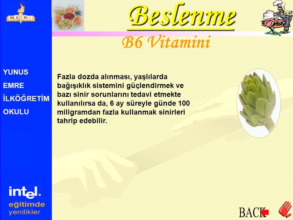YUNUS EMRE İLKÖĞRETİM OKULU B6 Vitamini Fazla dozda alınması, yaşlılarda bağışıklık sistemini güçlendirmek ve bazı sinir sorunlarını tedavi etmekte ku