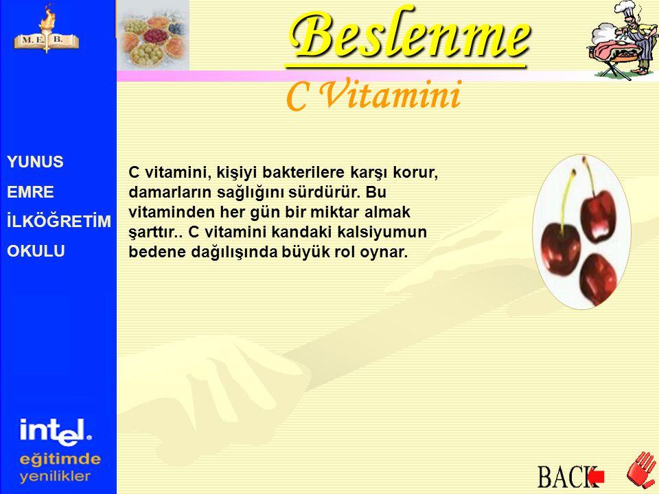 YUNUS EMRE İLKÖĞRETİM OKULU C Vitamini C vitamini, kişiyi bakterilere karşı korur, damarların sağlığını sürdürür. Bu vitaminden her gün bir miktar alm