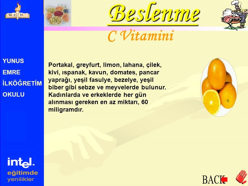 YUNUS EMRE İLKÖĞRETİM OKULU C Vitamini Portakal, greyfurt, limon, lahana, çilek, kivi, ıspanak, kavun, domates, pancar yaprağı, yeşil fasulye, bezelye