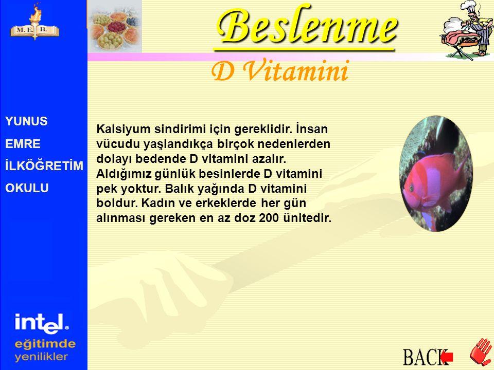 YUNUS EMRE İLKÖĞRETİM OKULU D Vitamini Kalsiyum sindirimi için gereklidir. İnsan vücudu yaşlandıkça birçok nedenlerden dolayı bedende D vitamini azalı