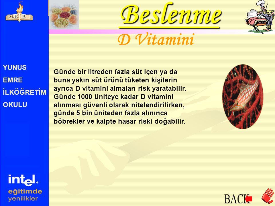 YUNUS EMRE İLKÖĞRETİM OKULU D Vitamini Günde bir litreden fazla süt içen ya da buna yakın süt ürünü tüketen kişilerin ayrıca D vitamini almaları risk
