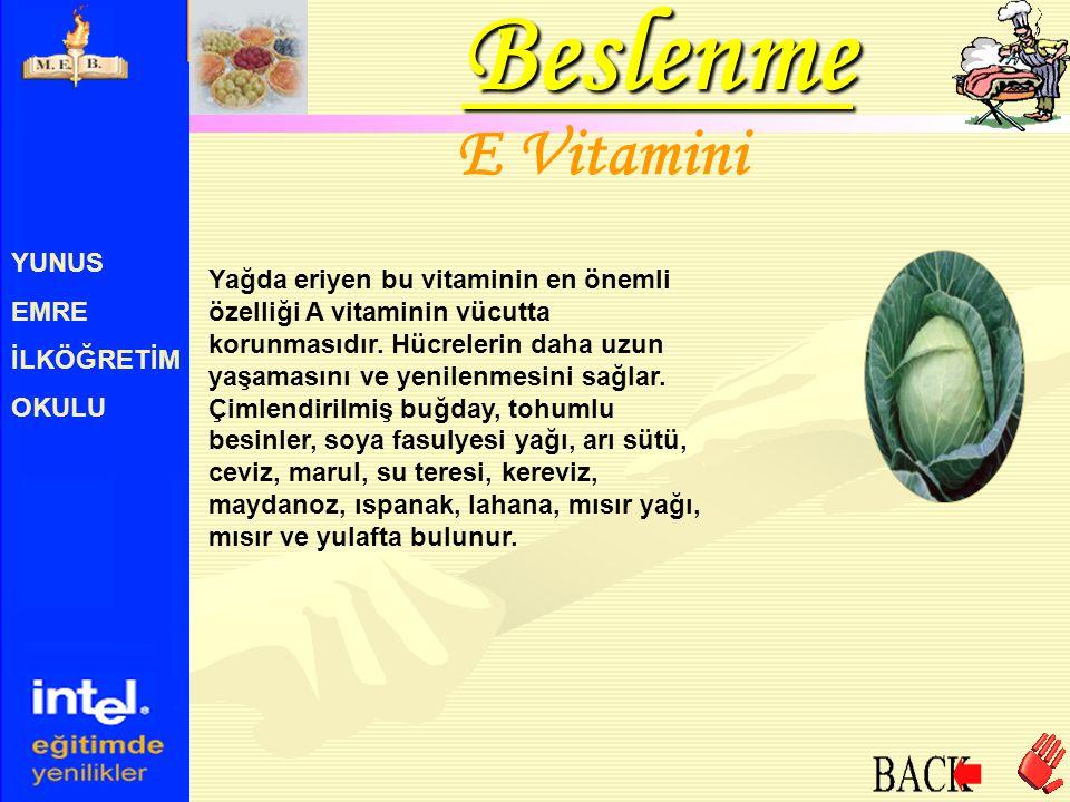 YUNUS EMRE İLKÖĞRETİM OKULU E Vitamini Yağda eriyen bu vitaminin en önemli özelliği A vitaminin vücutta korunmasıdır. Hücrelerin daha uzun yaşamasını