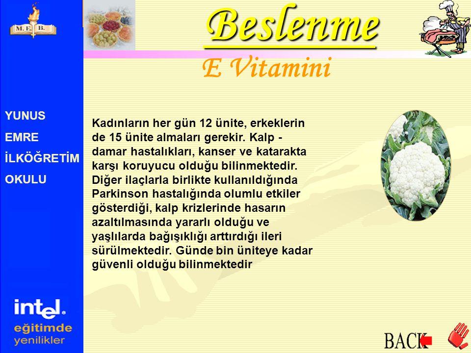 YUNUS EMRE İLKÖĞRETİM OKULU E Vitamini Kadınların her gün 12 ünite, erkeklerin de 15 ünite almaları gerekir. Kalp - damar hastalıkları, kanser ve kata