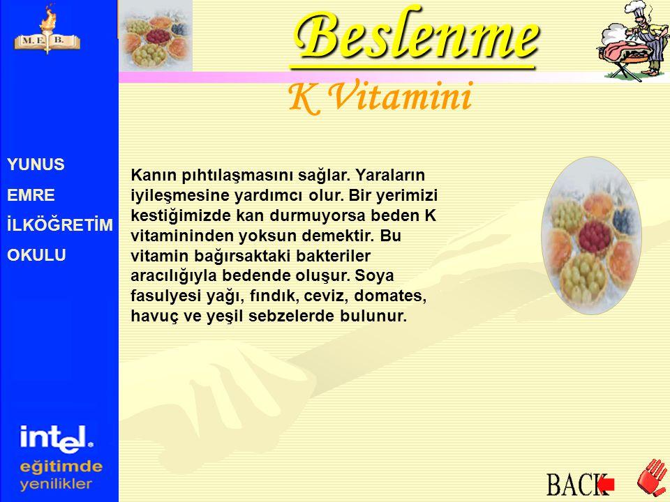 YUNUS EMRE İLKÖĞRETİM OKULU K Vitamini Kanın pıhtılaşmasını sağlar. Yaraların iyileşmesine yardımcı olur. Bir yerimizi kestiğimizde kan durmuyorsa bed