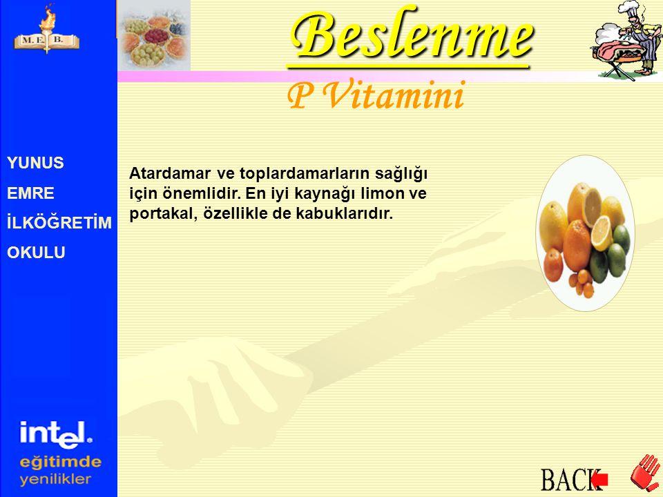 YUNUS EMRE İLKÖĞRETİM OKULU P Vitamini Atardamar ve toplardamarların sağlığı için önemlidir. En iyi kaynağı limon ve portakal, özellikle de kabuklarıd